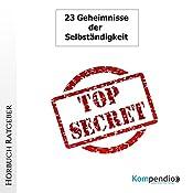 Die 23 Geheimnisse der Existenzgründung: Diese Geschäftsideen können Sie reich machen | [Robert Sasse, Yannick Esters]