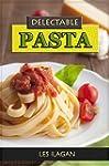 Delectable Pasta Recipes - Collection...
