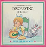 A Childrens Book About Disobeying (Help Me Be Good Series)