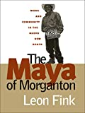 img - for The Maya of Morganton: Work and Community in the Nuevo New South book / textbook / text book