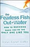 img - for The Fearless Fish Out of Water: How to Succeed When You're the Only One Like You book / textbook / text book