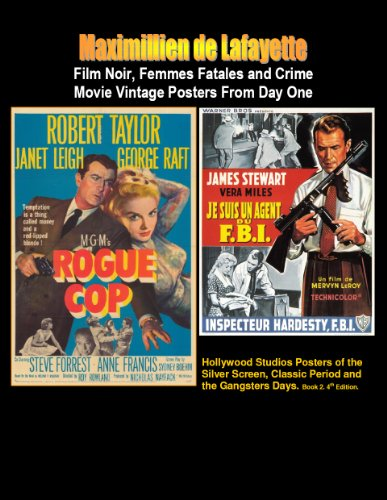 Film Noir, Femmes Fatales and Crime Movie Vintage Posters From Day One. 4th Edition in color, Book 2 (Hollywood Studios Posters of the Silver Screen, Classic Period and The Gangsters Days.)