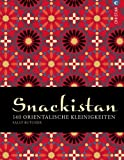 Orient Kochbuch: Snackistan - 140 orientalische Kleinigkeiten. Gemüse-Chips, Zitronenmandeln mit Safran, Kebab, libanesisches Pizzabrot, Meze, Halwa - orientalische Snacks zum Genießen