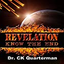 Revelation: Know the End Audiobook by Dr. CK Quarterman Narrated by Lynn Benson