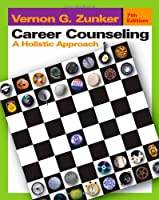 Career Counseling A Holistic Approach by Zunker