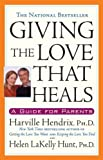 Giving the Love That Heals: A Guide for Parents (0671793993) by Harville Hendrix