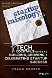 Startup Mixology: Tech Cocktails Guide to Building, Growing, and Celebrating Startup Success