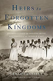 Book Cover: Heirs to Forgotten Kingdoms: Journeys into the Disappearing Religions of the Middle East
