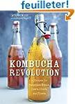 Kombucha Revolution: 75 Recipes for H...
