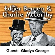 Edgar Bergen & Charlie McCarthy [Guest: Gladys George]  by Edgar Bergen Narrated by Edgar Bergen