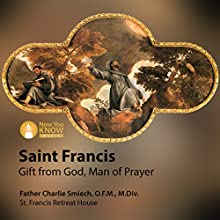 St. Francis: Gift from God, Man of Prayer Lecture Auteur(s) : Fr. Charlie Smiech OFM MDiv Narrateur(s) : Fr. Charlie Smiech OFM MDiv