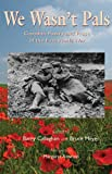 We Wasnt Pals: Canadian Poetry and Prose of the First World War (Exile Classics series)