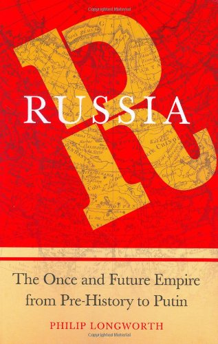 Russia: The Once and Future Empire From Pre-History to Putin