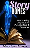 Story Bones: How to X-Ray Any Novel for Plot, Conflict, and Character (English Edition)