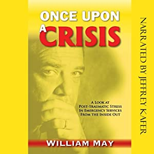 Once Upon a Crisis: A Look at Post-Traumatic Stress in Emergency Services from the Inside Out | [William May]