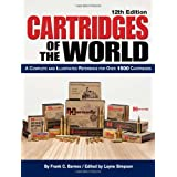Cartridges of the World: A Complete and Illustrated Reference for Over 1500 Cartridges ~ Frank C. Barnes