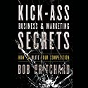 Kick Ass Business and Marketing Secrets: How to Blitz Your Competition Audiobook by Bob Pritchard Narrated by David Devries