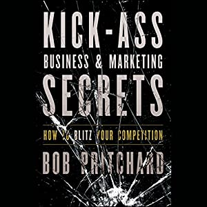 Kick Ass Business and Marketing Secrets: How to Blitz Your Competition Audiobook