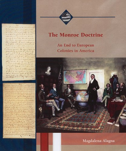 The Monroe Doctrine: An End to European Colonies in America (Life in the New American Nation)