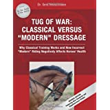 Tug of War: Classical Versus Modern Dressage: Why Classical Training Works and How Incorrect Riding Negatively Affects Horses' Healthby Dr. Gerd Heuschmann