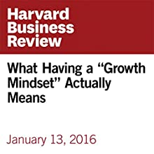 "What Having a ""Growth Mindset"" Actually Means Other by Carol Dweck Narrated by Fleet Cooper"
