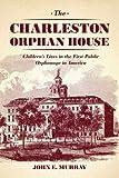 "John E. Murray, ""The Charleston Orphan House"" (University of Chicago Press, 2013)"