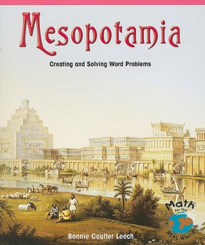 Mesopotamia: Creating and Solving Word Problems (Math for the Real World: Advanced Proficiency Plus)