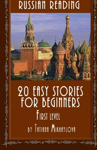 Russian Reading: 20 Easy Stories For Beginners, first level (Russian Edition), by Tatiana Mikhaylova