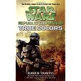 True Colors (Star Wars: Republic Commando, Book 3) ~ Karen Traviss