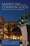 img - for Marketing and the Common Good: Essays from Notre Dame on Societal Impact book / textbook / text book