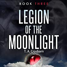 Legion of the Moonlight, Book 3 (       UNABRIDGED) by T. A. Crosbarn Narrated by Don Kline