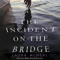 The Incident on the Bridge Audiobook by Laura McNeal Narrated by Lincoln Hoppe
