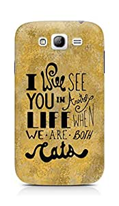 AMEZ i will see you in another life Back Cover For Samsung Galaxy Grand i9082