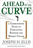 img - for Ahead of the Curve: A Commonsense Guide to Forecasting Business And Market Cycle book / textbook / text book
