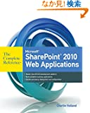 Microsoft SharePoint 2010 Web Applications The Complete Reference