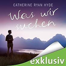 Was wir suchen Hörbuch von Catherine Ryan Hyde Gesprochen von: Elke Schützhold