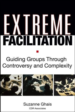 Extreme Facilitation: Guiding Groups Through Controversy...