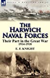 The Harwich Naval Forces: Their Part in the Great War, 1914-1918