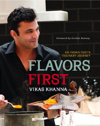 Flavors First: An Indian Chef's Culinary Journey by Vikas Khanna