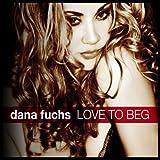 echange, troc Dana Fuchs - Love To Beg