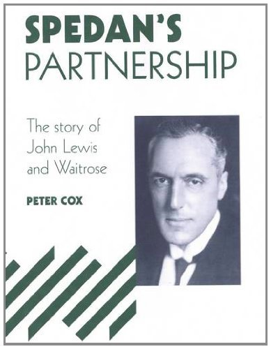 spedans-partnership-the-story-of-john-lewis-and-waitrose-by-peter-cox-2010-10-01