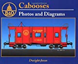 Baltimore and Ohio Cabooses Vol. 1: Photos and Diagrams