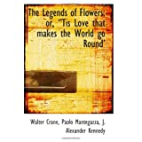 The Legends of Flowers: or, Tis Love that makes the World go Round