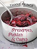Pickles Preserves and Cures: Recipes for the Modern Kitchen Larder