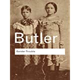 Gender Trouble: Feminism and the Subversion of Identity (Routledge Classics) ~ Judith Butler