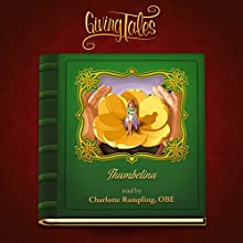 Thumbelina (GivingTales) Audiobook by Hans Christian Andersen Narrated by Charlotte Rampling