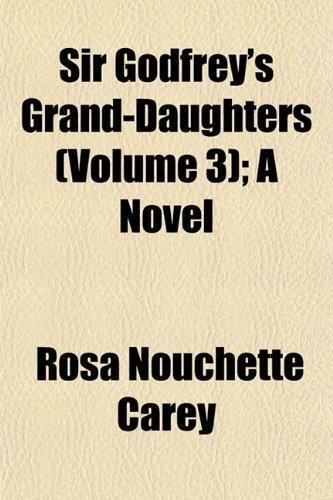 Sir Godfrey's Grand-Daughters (Volume 3); A Novel