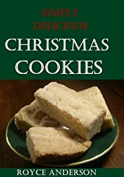 Christmas Cookies:Old Fashion, Home Made Christimas Cookie Recipes (Simply Delicious Cookbooks)