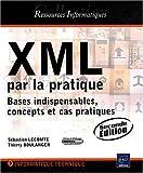 echange, troc Thierry BOULANGER, Sébastien Lecomte - XML par la pratique - Bases indispensables, concepts et cas pratiques (2ième édition)
