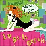 I'm still green